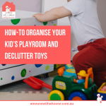 How-To Organise Your Kid's Playroom and Declutter Toys